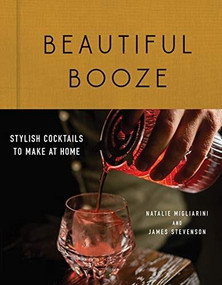 Beautiful Booze (Stylish Cocktails to Make at Home) by Natalie Migliarini, James Stevenson, 9781682684931