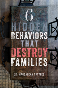 6 Hidden Behaviors That Destroy Families (Strategies for Healthier and More Loving Relationships) by Magdalena Battles, Amber Lia, 9781641234436