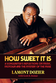 """How Sweet It Is (with """"Reimagination"""" CD) (A Songwriter's Reflections on Music, Motown and the Mystery of the Muse) by Lamont Dozier, Scott B. Bomar, 9781947026667"""