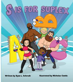 S is for Suplex by Ryan L. Schrodt, Nicholas Camia, 9780999388648