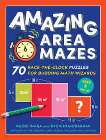 Amazing Area Mazes (70 Race-the-Clock Puzzles for Budding Math Wizards) by Naoki Inaba, Ryoichi Murakami, 9781615196180