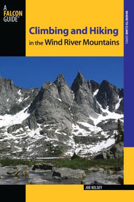 Climbing and Hiking in the Wind River Mountains by Joe Kelsey, 9780762780785
