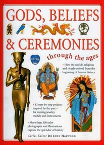Through the Ages: Gods, Beliefs & Ceremonies (Find out about religions and rituals from around the world through the ages) by John Haywood, 9781844766017