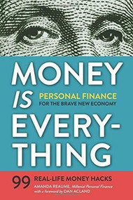 Money Is Everything (Personal Finance for the Brave New Economy) by Amanda Reaume, 9781623155346