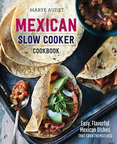 Mexican Slow Cooker Cookbook (Easy, Flavorful Mexican Dishes That Cook Themselves) by Marye Audet, 9781623154523