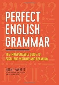 Perfect English Grammar (The Indispensable Guide to Excellent Writing and Speaking) by Grant Barrett, 9781623157142
