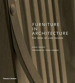 Furniture in Architecture (The Work of Luke Hughes) by Aidan Walker, Tanya Harrod, 9780500022542