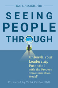 Seeing People Through (Unleash Your Leadership Potential with the Process Communication Model®) by Nate Regier, Ph.D., Taibi Kahler, PhD, 9781523086566