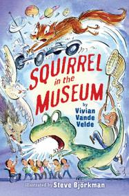 Squirrel in the Museum - 9780823446803 by Vivian Vande Velde, Steve Björkman, 9780823446803