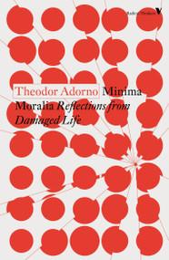 Minima Moralia (Reflections from Damaged Life) - 9781788738538 by Theodor Adorno, 9781788738538