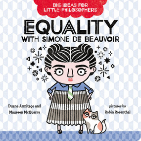 Big Ideas for Little Philosophers: Equality with Simone de Beauvoir by Duane Armitage, Maureen McQuerry, Robin Rosenthal, 9780593108840
