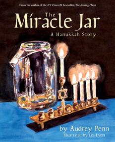 The Miracle Jar (A Hanukkah Story) by Audrey Penn, Lea Lyon, 9781933718262