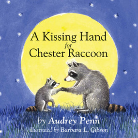 A Kissing Hand for Chester Raccoon by Audrey Penn, Barbara Gibson, 9781933718774