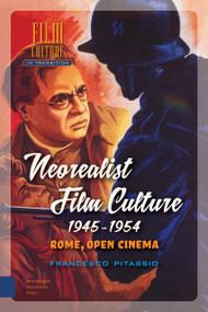Neorealist Film Culture, 1945-1954 (Rome, Open Cinema) by Francesco Pitassio, 9789089648006