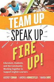 Team Up, Speak Up, Fire Up! (Educators, Students, and the Community Working Together to Support English Learners) by Audrey Cohan, Andrea Honigsfeld, Maria G. Dove, 9781416628453