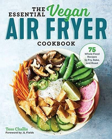 The Essential Vegan Air Fryer Cookbook (75 Whole Food Recipes to Fry, Bake, and Roast) by Tess Challis, JL Fields, 9781641524131