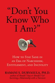 """""""Don't You Know Who I Am?"""" (How to Stay Sane in an Era of Narcissism, Entitlement, and Incivility) by Ramani S. Durvasula Ph.D, 9781682617526"""