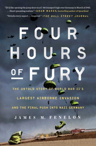 Four Hours of Fury (The Untold Story of World War II's Largest Airborne Invasion and the Final Push into Nazi Germany) - 9781501179389 by James M. Fenelon, 9781501179389