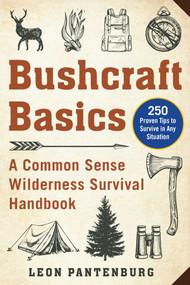 Bushcraft Basics (A Common Sense Wilderness Survival Handbook) by Leon Pantenburg, 9781510751910
