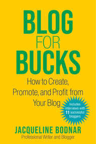 Blog for Bucks (How to Create, Promote, and Profit from Your Blog) by Jacqueline Bodnar, 9781621537700