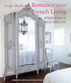 A Romance with French Living (Interiors inspired by classic French style) - 9781782498780 by Carolyn Westbrook, 9781782498780