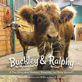 Buckley the Highland Cow and Ralphy the Goat (A True Story about Kindness, Friendship, and Being Yourself) by Leslie Ackerman, Renee M. Rutledge, 9781646040285