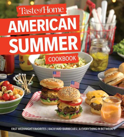 Taste of Home American Summer Cookbook (Fast Weeknight Favorites, backyard barbecues and everything in between) by Taste of Home, 9781617659294