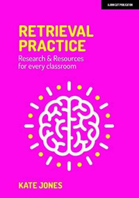 Retrieval Practice (Resources and research for every classroom) by Kate Jones, 9781912906581