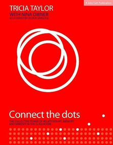 Connect the Dots (The Collective Power of Relationships, Memory and Mindset in the classroom) by Tricia Taylor, Nina Dibner, 9781912906369