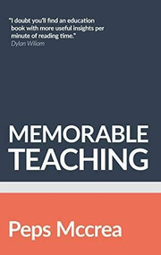Memorable teaching (Leveraging memory to build deep and durable learning in the classroom) by Peps Mccrea, 9781912906697