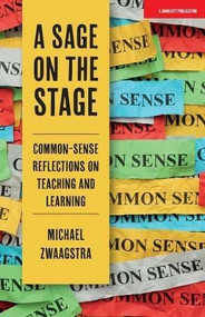 A Sage on the Stage (Common Sense Reflections on Teaching and Learning) by Michael Zwaagstra, 9781912906703