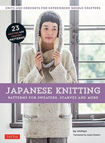 Japanese Knitting: Patterns for Sweaters, Scarves and More (Knits and crochets for experienced needle crafters (15 Knitting Patterns and 8 Crochet Patterns)) by  michiyo, Gayle Roehm, 9784805313824