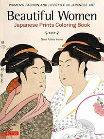 Beautiful Women Japanese Prints Coloring Book (Women's Fashion and Lifestyle in Japanese Art) by Noor Azlina Yunus, 9784805314692