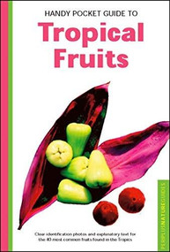 Handy Pocket Guide to Tropical Fruits by Wendy Hutton, Alberto Cassio, 9780794608224