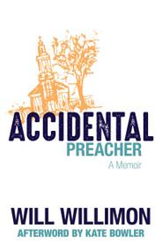 Accidental Preacher (A Memoir) by Will Willimon, Kate Bowler, 9780802876447