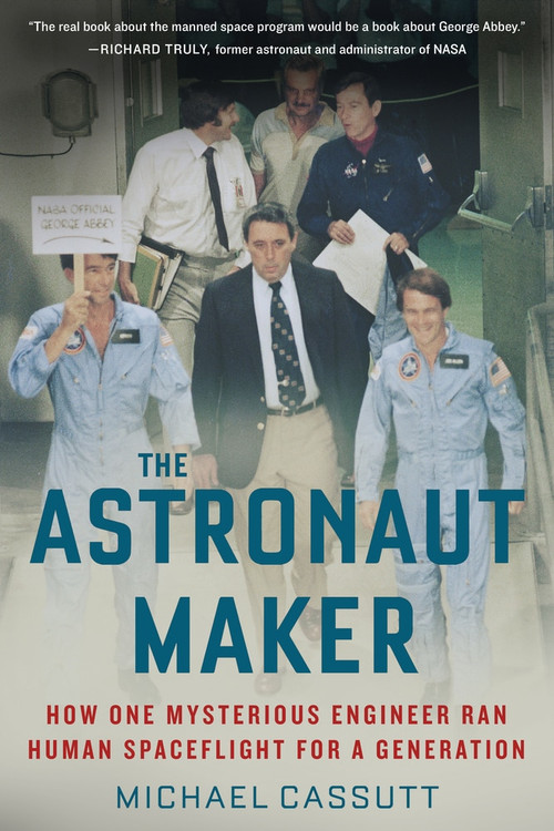 The Astronaut Maker (How One Mysterious Engineer Ran Human Spaceflight for a Generation) - 9781641603188 by Michael Cassutt, 9781641603188