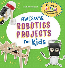 Awesome Robotics Projects for Kids (20 Original STEAM Robots and Circuits to Design and Build) by Bob Katovich, 9781641526760