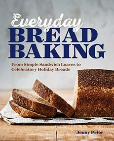 Everyday Bread Baking (From Simple Sandwich Loaves to Celebratory Holiday Breads) by Jenny Prior, 9781641527743