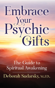 Embrace Your Psychic Gifts (The Guide to Spiritual Awakening) by Deborah Sudarsky, M.ED., 9781683092438