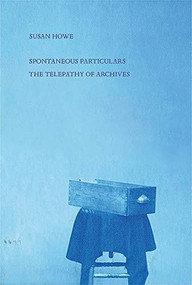 Spontaneous Particulars (Telepathy of Archives) by Susan Howe, 9780811229777