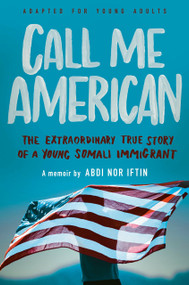 Call Me American (Adapted for Young Adults) (The Extraordinary True Story of a Young Somali Immigrant) by Abdi Nor Iftin, 9781984897114