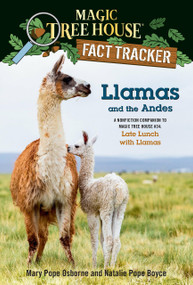 Llamas and the Andes (A nonfiction companion to Magic Tree House #34: Late Lunch with Llamas) by Mary Pope Osborne, Natalie Pope Boyce, Isidre Mones, 9781984893239