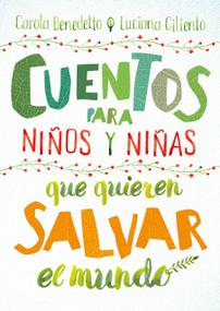 Cuentos para niños y niñas que quieren salvar el mundo / Stories for Boys and Girls Who Want to Save the World by Carola Benedetto, 9786073186797