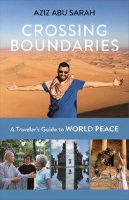Crossing Boundaries (A Traveler's Guide to World Peace) by Aziz Abu Sarah, 9781523088553