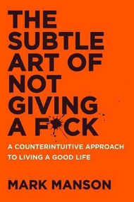 The Subtle Art of Not Giving a F*ck (A Counterintuitive Approach to Living a Good Life) - 9780062457721 by Mark Manson, 9780062457721