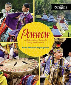 Powwow (A Celebration through Song and Dance) by Karen Pheasant-Neganigwane, 9781459812345