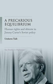 A precarious equilibrium (Human rights and détente in Jimmy Carter's Soviet policy) by Umberto Tulli, J. Simon Rofe, Giles Scott-Smith, 9781526146021