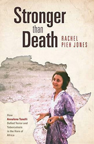 Stronger than Death (How Annalena Tonelli Defied Terror and Tuberculosis in the Horn of Africa) by Rachel Pieh Jones, 9780874862515