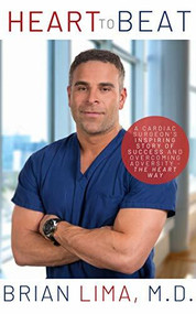 Heart To Beat (A Cardiac Surgeon's Inspiring Story of Success and Overcoming Adversity-The Heart Way) by Brian Lima, 9781950892358