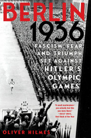 Berlin 1936 (Fascism, Fear, and Triumph Set Against Hitler's Olympic Games) by Oliver Hilmes, 9781635420418